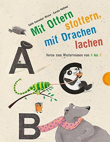 Mit Ottern stottern, mit Drachen lachen: Verse zum Weiterreimen von A bis Z
