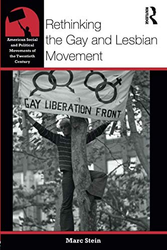 Rethinking the Gay and Lesbian Movement (American Social and Political Movements of the 20th Century)