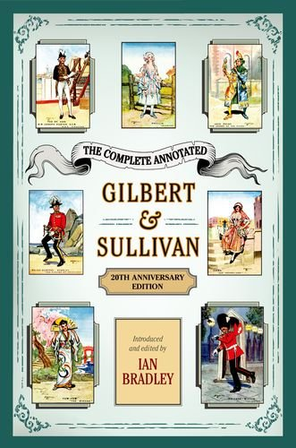 The Complete Annotated Gilbert & Sullivan: 20th Anniversary Edition by Bradley Ian