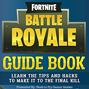 Fortnite Battle Royale Guide Book: Learn the Tips and Hacks