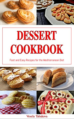 Dessert Cookbook: Fast and Easy Recipes for the Mediterranean Diet (Free Gift): Mediterranean Cookbooks and Cooking (Healthy Dessert Cookbook for Busy People on a Budget 1)