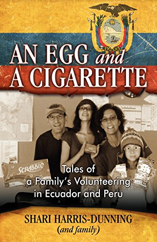 Book: An Egg and A Cigarette - Tales of a Family's Volunteering in Ecuador and Peru by Shari Harris-Dunning
