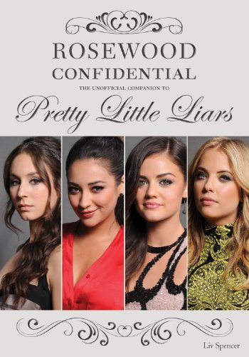 Rosewood Confidential: The Unofficial Companion to Pretty Little Liars (Pretty Little Liars Kindle Book 9)