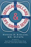 Medical Dollar$ and Life-Saving Sense, Howard D. Kurland, 1490817522