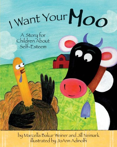 (I Want Your Moo: A Story for Children About Self-Esteem (Gold Medal Winner, Teacher's Choice Awards))