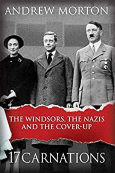 17 Carnations: The Windsors, The Nazis and The Cover-Up by [Morton, Andrew]
