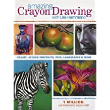 Amazon lee hammond books amazing crayon drawing with lee hammond create lifelike portraits pets landscapes and more fandeluxe Choice Image