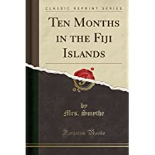Ten Months in the Fiji Islands (Classic Reprint)