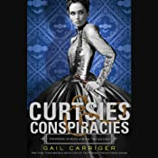Curtsies & Conspiracies: Finishing School, Book 2 | Gail Carriger