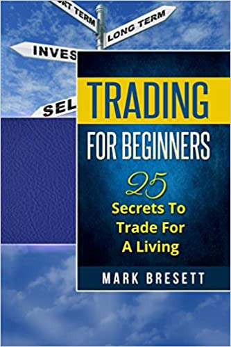 Trading For Beginners: 25 Secrets To Trade For A Living