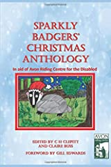 Sparkly Badgers' Christmas Anthology: In Aid of Avon Riding Centre for the Disabled Paperback