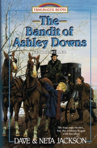 The Bandit of Ashley Downs: Introducing George Müller (Trailblazer Books) (Volume 7)