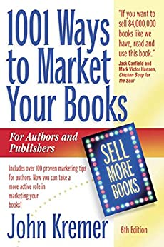 1001 Ways to Market Your Books: Includes over 1000 proven marketing tips for authors and publishers. Now you can take a more active role in marketing your books. by [Kremer, John]
