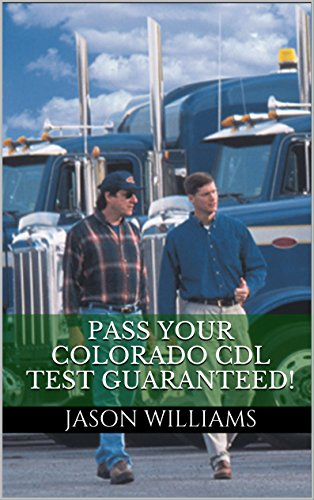 Pass Your Colorado CDL Test Guaranteed! 100 Most Common Colorado Commercial Driver's License With Real Practice Questions