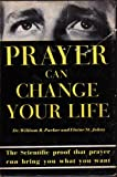 img - for Prayer Can Change Your Life - Experiments and Techniques in Prayer Therapy book / textbook / text book