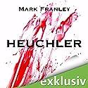 Heuchler Hörbuch von Mark Franley Gesprochen von: Peter Weiß