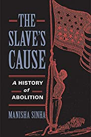 The Slave's Cause: A History of Aboli