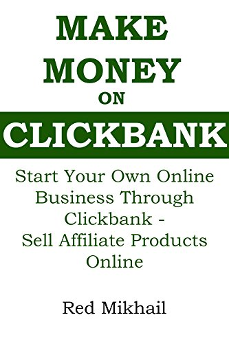 MAKE MONEY ON CLICKBANK 2016: Start Your Own Online Business Through Clickbank - Sell Affiliate Products Online
