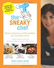 The Sneaky Chef: How to Cheat on Your Man (In the Kitchen!): Hiding Healthy Foods in Hearty Meals Any Guy Will Love