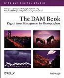 The Dam Book: Digital Asset Management for Photographers (O'Reilly Digital Studio)