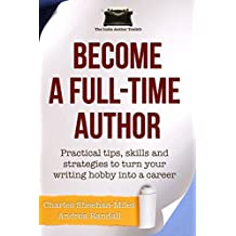 Become a Full-Time Author: Practical tips, skills and strategies to turn your writing hobby into a career (The Indie Author Toolkit Book 1) (English Edition)
