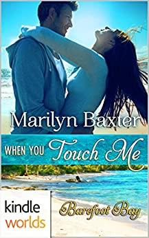 Barefoot Bay: When You Touch Me (Kindle Worlds Novella) by [Baxter, Marilyn]