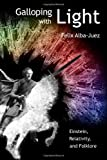 Galloping with Light - Einstein, Relativity, and Folklore, Felix Alba-Juez, 1456373854