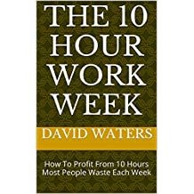 The 10 Hour Work Week: Start The 10 Hour Work Week
