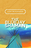 The Bluejay Shaman (Alix Thorssen Mystery Series Book 1)