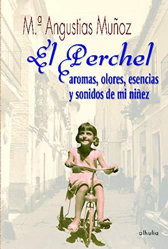 El Perchel/ The Perchel: Aromas, Esencias Y Sonidos De Mi Ninez/ Aromas, Essences and Sounds of My Childhood (Ex Corde) (Spanish Edition) (Malaga Patios Los)