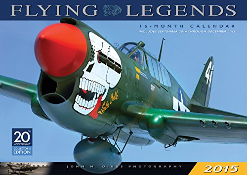 Flying Legends 2015: 16-Month Calendar September 2014 through December 2015 John M. Dibbs