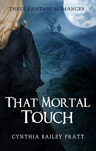 That Mortal Touch: Three Fantasy Romance Novels by [Bailey Pratt, Cynthia]