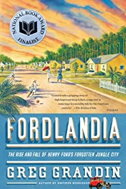 Fordlandia: The Rise and Fall of Henry Ford's Forgotten Jungle