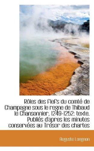 Rôles des fiefs du comté de Champagne sous le regne de Thibaud le Chansonnier, 1249-1252: texte. Pub (French Edition) pdf