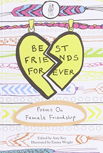 Best Friends Forever: Poems About Female Friendship by Amy Key (Editor), Emma Wright (Illustrator) (1-Dec-2014) Paperback (Friendship Poems For Best Friends Forever)
