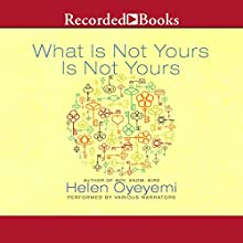 What Is Not Yours Is Not Yours: Stories Audiobook by Helen Oyeyemi Narrated by Ann Marie Gideon, Piter Marek, Bahni Turpin