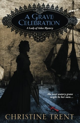 A Grave Celebration (Lady Of Ashes Book 6) (Lady Of Ashes Mystery)