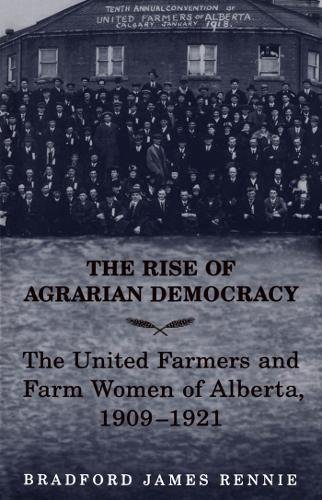The Rise of Agrarian Democracy: The United Farmers and Farm Women of Alberta, 1909-1921