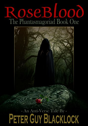 Rose Blood: The Phantasmagoriad Book One: An Anti-Verse Tale (Anti-Verse Tales 1)