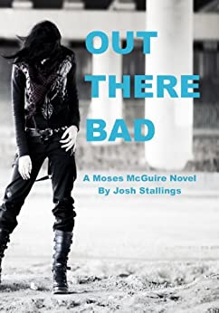 Out There Bad (Moses McGuire Book 2) by [Stallings, Josh]