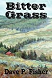 Bitter Grass, Dave P. Fisher, 1612032869