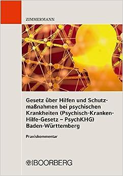 Book Gesetz über Hilfen und Schutzmaßnahmen bei psychischen Krankheiten (Psychisch-Kranken-Hilfe-Gesetz -- PsychKHG) Baden-Württemberg