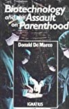 Biotechnology and the Assault on Parenthood, Donald De Marco, 0898703549