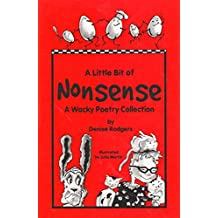 A Little Bit of Nonsense: A Wacky Collection of Funny Poems: Funny Poems for Kids,Small Funny Poems, Funny Poems about Animals, Funny Poems about People