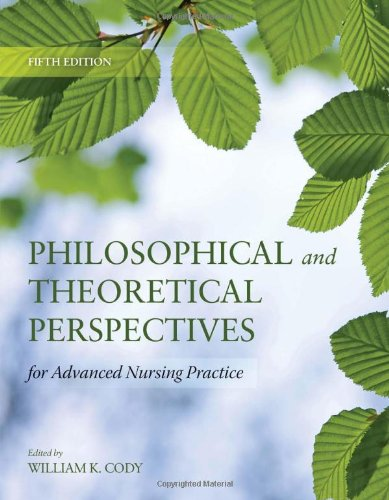 Philosophical and Theoretical Perspectives for Advanced Nursing Practice (Cody, Philosophical and Theoretical Perspectives for Advances Nursing Practice) by Brand: Jones Bartlett Learning