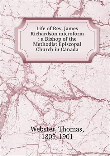 Life Of Rev  James Richardson : A Bishop Of The Methodist