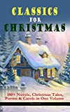img - for CLASSICS FOR CHRISTMAS: 180+ Novels, Christmas Tales, Poems & Carols in One Volume (Illustrated): The Gift of the Magi, A Christmas Carol, The Heavenly Bough, The Wonderful Life of Christ  book / textbook / text book