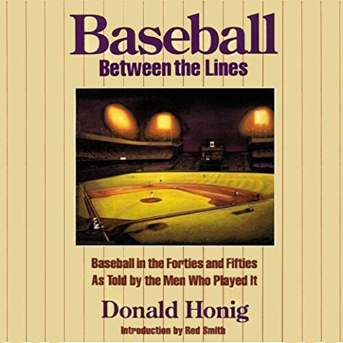 Baseball between the Lines: Baseball in the Forties and Fifties as Told by the Men Who Played It