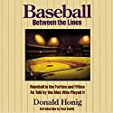 Baseball between the Lines: Baseball in the Forties and Fifties as Told by the Men Who Played It Audiobook by Donald Honig Narrated by Ben Bartolone