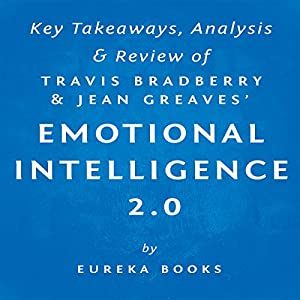 Emotional Intelligence 2.0, by Travis Bradberry and Jean Greaves: Key Takeaways, Analysis, & Review Hörbuch
